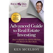The Advanced Guide to Real Estate Investing: How to Identify the Hottest Markets and Secure the Best Deals (Rich Dad's Advisors) by Ken McElroy (11-Jul-2013) Paperback