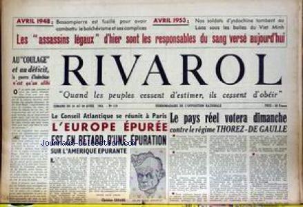 RIVAROL [No 119] du 24/04/1953 - AVRIL 48 - BASSOMPIERRE EST FUSILLE POUR AVOIR COMBATTU LE BOLCHEVISME ET SES COMPLICES LES - ASSASSINS LEGAUX - D'HIER SONT LES RESPONSABLES DU SANG VERSE AUJOURD'HI - AVRIL 53 - NOS SOLDATS D'INDOCHINE TOMBENT AU LAOS SOUS LES BALLES DU VIET MINH VOTE - CONTRE LE REGIME THOREZ- DE GAULLE - CONSEIL ATLANTIQUE A PARIS - L'EUROPE EPUREE - L'AMERIQUE EPURANTE - C. ERRANS - LE GENERAL RIDGWAY. par Collectif