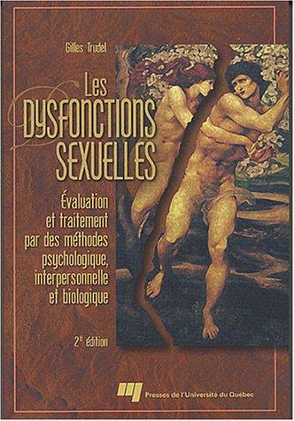 Les dysfonctions sexuelles : Evaluation et traitement par des méthodes psychologique, interpersonnelle et biologique.