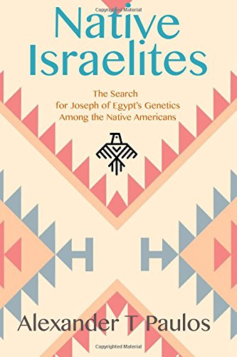 Native Israelites: The Search for Joseph of Egypt's Genetics Among the Native Americans