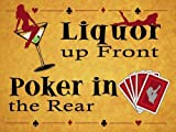 Liquor Up Front, Poker in the Rear. Funny innuendo for man cave, garage, poker room, bedroom or pub / bar. Small Metal/Steel Wall Sign