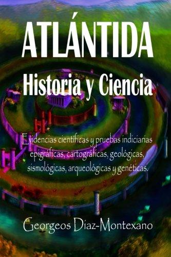 ATLÁNTIDA Historia y Ciencia: Las fuentes primarias greco-latinas, cartaginesas, tartésicas, árabes y egipcias de la historia de la civilización de ... Histórico-Científica) - 9781515355861