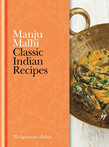 Classic Indian Recipes: 75 signature dishes by Manju Malhi (4-Aug-2014) Hardcover