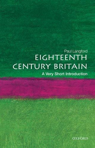 Eighteenth-Century Britain: A Very Short Introduction (Very Short Introductions) by Paul Langford (2005-08-11)