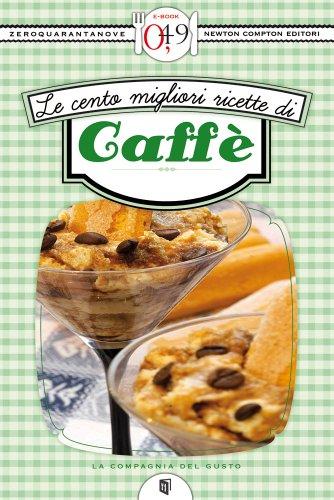 Le cento migliori ricette di caffè (eNewton Zeroquarantanove) (Italian Edition) (Aa Tee)