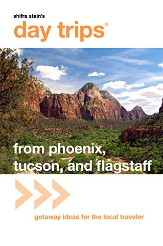 Phoenix, Tucson, and Flagstaff: Getaway Ideas for the Local Traveler (Day Trips)