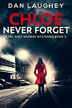 Chloe - Never Forget (Carl Sant Murder Mysteries Book 2) by [Laughey, Dan]