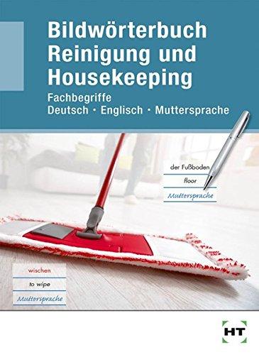 Bildwörterbuch Reinigung und Housekeeping: Fachbegriffe Deutsch - Englisch - Muttersprache