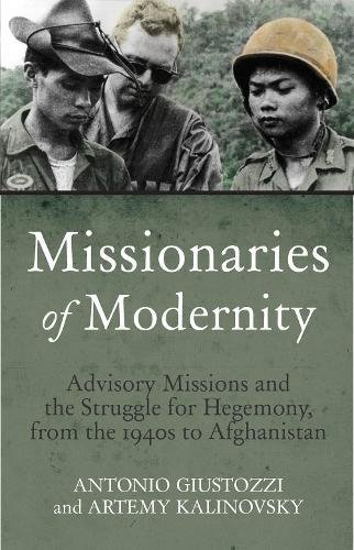 Missionaries of Modernity: Advisory Missions and the Struggle for Hegemony in Afghanistan and Beyond