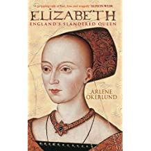 By Arlene Okerlund Elizabeth: England's Slandered Queen: The Slandered Queen (England's Forgotten Queens) [Paperback]