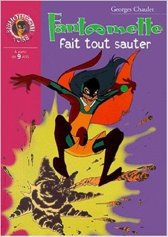 Fantômette fait tout sauter de Georges Chaulet ( 11 octobre 2000 )