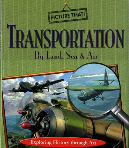 Transportation by Land, Sea & Air: Exploring History Through Art (Twocan Picture That!) by Ellen Galford (2007-08-27)