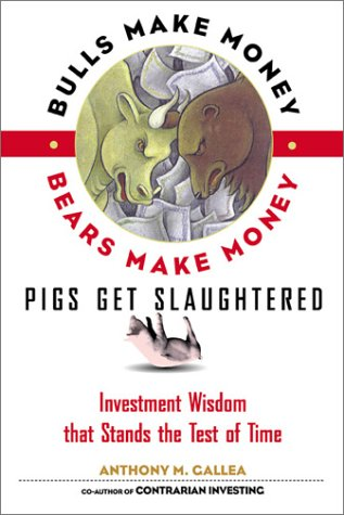Bulls Make Money, Bears Make Money, Pigs Get Slaughtered: Wall Street Truisms that Stand the Test of Time