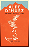 Alpe d'Huez: The Story of Pro Cycling's Greatest Climb