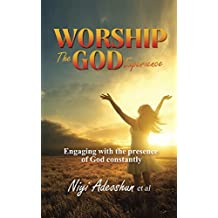 Worship - The God Experience: Engaging With The Presence of God Constantly