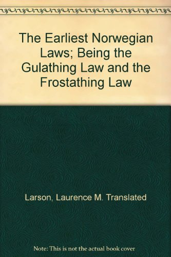 The Earliest Norwegian Laws, being the Gulathing and Frostathing Law; translated from the Old Norwegian