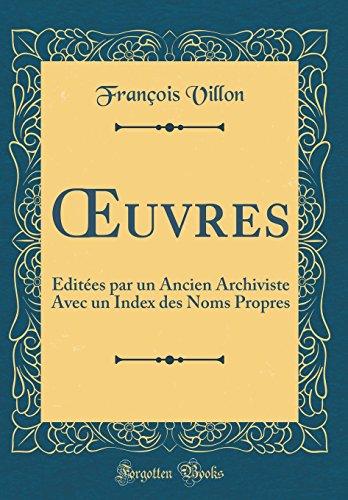 Oeuvres: Éditées Par Un Ancien Archiviste Avec Un Index Des Noms Propres (Classic Reprint)