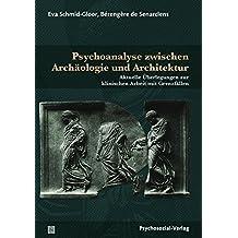 Psychoanalyse zwischen Archäologie und Architektur: Aktuelle Überlegungen zur klinischen Arbeit mit Grenzfällen (Bibliothek der Psychoanalyse)
