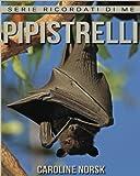 Pipistrelli: Libro Sui Pipistrelli Per Bambini Con Foto Stupende & Storie Divertenti