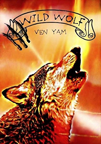 Wolves chronicles - Tome 2 - Wild Wolf - Ven Yam
