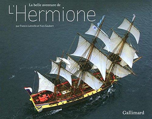 La belle aventure de L'Hermione par Francis Latreille