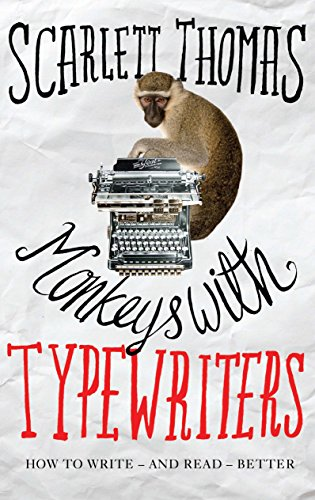 Monkeys with Typewriters: How to Write Fiction and Unlock the Secret Power of Stories por Scarlett Thomas