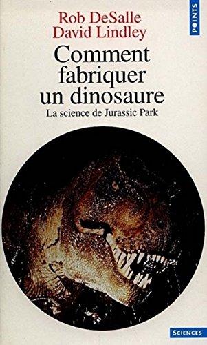 Comment fabriquer un dinosaure. La science de Jurassic Park par Rob DeSalle