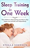 Sleep Training: Sleep Training in One Week: Your Solution to Training your Baby to Sleep Longer, More Peaceful and Independently  (Sleep Problems, Sleep ... Solution, Sleep Book, Training techniques)