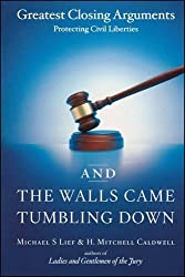 And the Walls Came Tumbling Down: Greatest Closing Arguments Protecting Civil Liberties by Michael S Lief (2006-10-10)