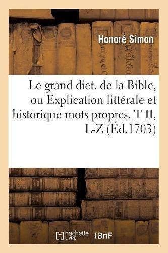 Le grand dict. de la Bible, ou Explication littérale et historique mots propres. T II, L-Z (Éd.1703) par Honoré Simon