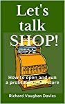 "Do you run a shop or are you planning to open your own business? But where do you go for guidance?At last! A practical handbook from a highly experienced retailer."" I sat up all night reading it - pure gold.""""What a great book""The author ""knows how t..."
