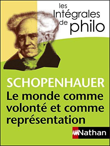 Intgrales de Philo - SCHOPENHAUER, Le monde comme volont et comme reprsentation
