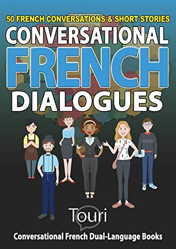 Couverture du livre Conversational French Dialogues: 50 French Conversations and Short Stories (Conversational French Dual Language Books)