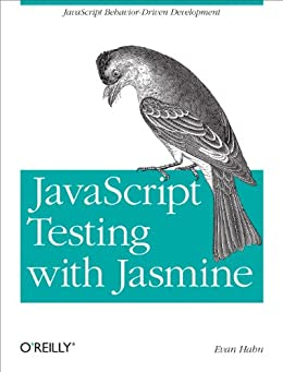 JavaScript Testing with Jasmine: JavaScript Behavior-Driven Development von [Hahn, Evan]