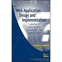 [(Web Application Design and Implementation : Apache 2, PHP5, MySQL, JavaScript, and Linux/UNIX)] [By (author) Steven A. Gabarro] published on (January, 2007)