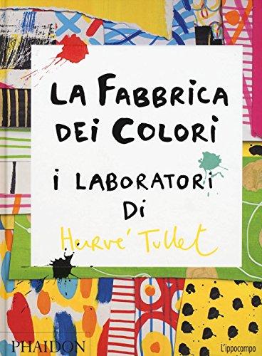 La fabbrica dei colori. I laboratori di Herv Tullet