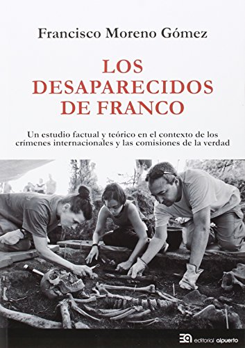 Los desaparecidos de Franco: Un estudio factual y teórico en el contexto de los crímenes internacionales y las comisiones de la verdad (Historia) por Francisco Moreno Gómez