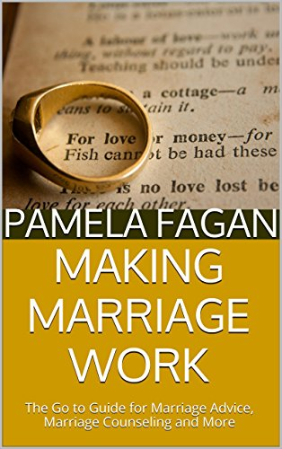 Making Marriage Work: The Go to Guide for Marriage Advice, Marriage Counseling and More