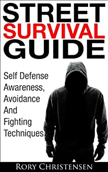 Street Survival Guide: Self Defense Awareness, Avoidance And Fighting Techniques (English Edition) par [Christensen, Rory]