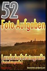 52 Foto-Aufgaben: Landschaftsfotografie (Reisefotografie) (52 Foto-Aufgaben spezial, Band 7)