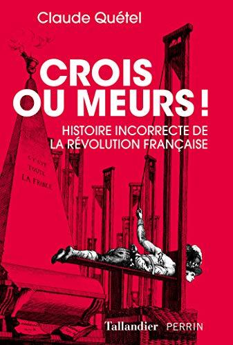 Crois ou meurs: Histoire incorrecte de la Révolution française par  Tallandier