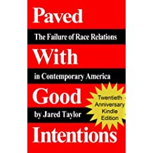 Paved With Good Intentions: The Failure of Race Relations in Contemporary America (English Edition)