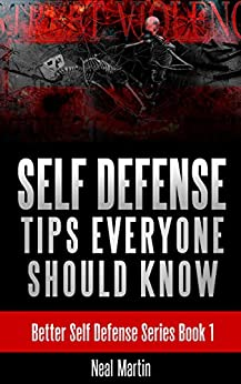 Self Defense Tips Everyone Should Know (Better Self Defense Series Book 1) (English Edition) par [Martin, Neal]