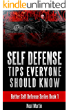 Self Defense Tips Everyone Should Know (Better Self Defense Series Book 1)