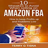 10 Mistakes to Avoid When Selling on Amazon FBA: How to Keep Profits Up and Problems Low