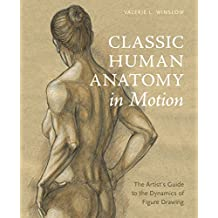Classic Human Anatomy in Motion: The Artist's Guide to the Dynamics of Figure Drawing