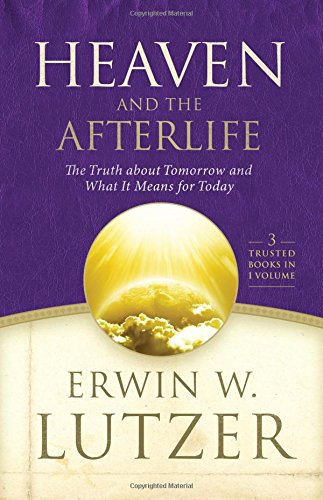 Heaven and the Afterlife: The Truth about Tomorrow and What It Means for Today