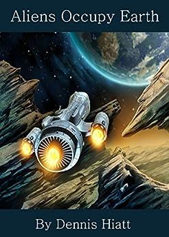 Aliens Occupy Earth by [Hiatt, Dennis]