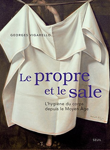 Le Propre et le Sale. L'hygiène du corps depuis le Moyen Âge par Georges Vigarello