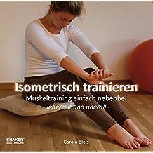 Isometrisch trainieren: Muskeltraining einfach nebenbei - Jederzeit und überall